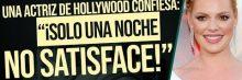 """Una actriz de Hollywood confiesa: """"¡Solo una noche no satisface!"""""""