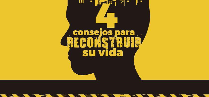 4 Consejos para reconstruir su vida